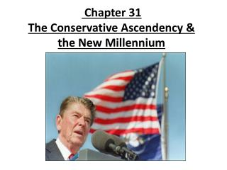 Chapter 31 The  Conservative  Ascendency & the New Millennium