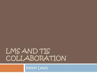 LMS  and TIS Collaboration