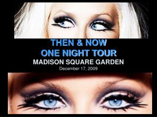 THEN & NOW  ONE NIGHT TOUR MADISON SQUARE GARDEN December 17, 2009