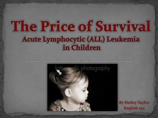 The Price of Survival Acute Lymphocytic (ALL) Leukemia  in Children