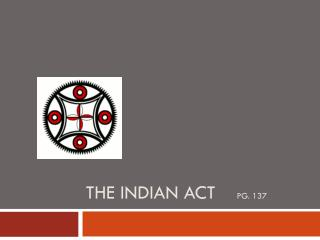 The Indian act     pg. 137