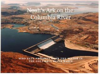 Noah's Ark on the  Columbia River