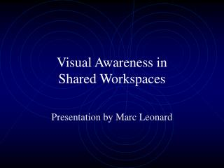 Visual Awareness in  Shared Workspaces