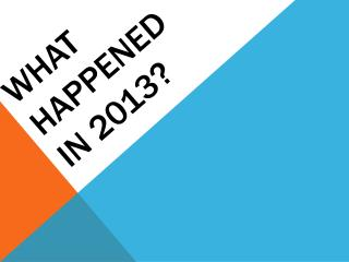 What happened  in 2013?