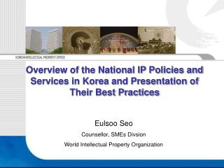 Overview of the National IP Policies and Services in Korea and Presentation of Their Best Practices