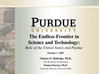 The Endless Frontier in  Science and Technology: Role of the United States and Purdue