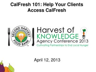 CalFresh  101: Help Your Clients Access  CalFresh