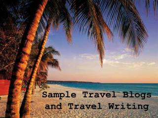 Sample Travel Blogs and Travel Writing