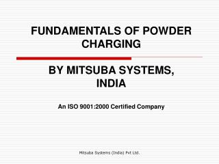 FUNDAMENTALS OF POWDER CHARGING BY MITSUBA SYSTEMS,  INDIA An ISO 9001:2000 Certified Company