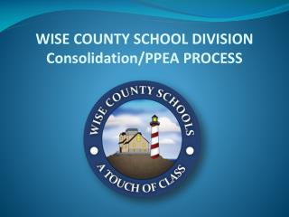 WISE COUNTY SCHOOL DIVISION  Consolidation/PPEA PROCESS