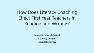 How Does Literacy Coaching Effect First Year Teachers in Reading and Writing?