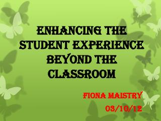 ENHANCING THE STUDENT EXPERIENCE BEYOND THE CLASSROOM