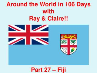 Around the World in 106 Days with Ray & Claire!! Part  27  – Fiji