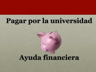 Pagar por  la  universidad Ayuda financiera
