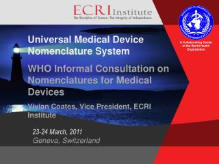 Universal Medical Device Nomenclature System WHO Informal Consultation on Nomenclatures for Medical Devices Vivian Coate