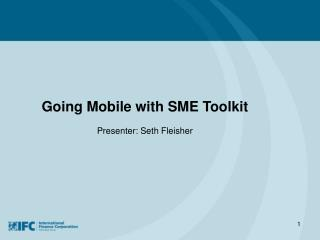 Going Mobile with SME Toolkit Presenter: Seth Fleisher