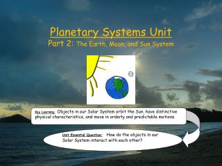Planetary Systems Unit Part 2:  The Earth, Moon, and Sun System