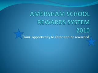 AMERSHAM SCHOOL REWARDS SYSTEM 2010