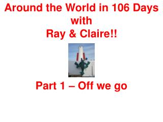 Around the World in 106 Days with Ray & Claire!! Part 1 – Off we go