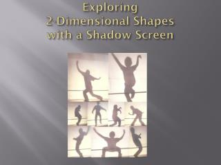 Exploring  2-Dimensional Shapes  with a Shadow Screen