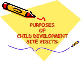 PURPOSES  OF  CHILD DEVELOPMENT SITE VISITS: