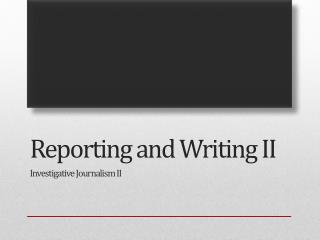 Reporting and Writing II