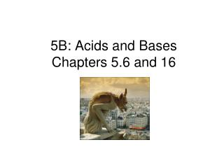 5B: Acids and Bases  Chapters 5.6 and 16