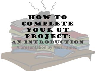 How to complete your GT Project: An introduction