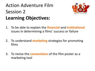 Action Adventure Film  Session 2 Learning Objectives: