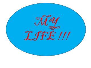 MY LIFE  !!!