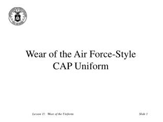 Wear of the Air Force-Style  CAP Uniform