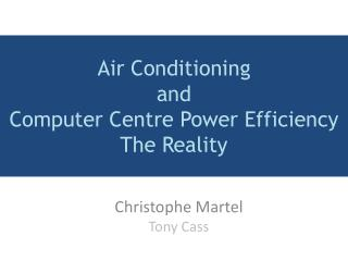 Air Conditioning and Computer Centre Power Efficiency The Reality