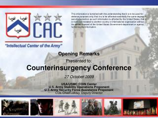 Opening Remarks Presented to:  Counterinsurgency Conference 27  October 2009 USA/USMC COIN Center