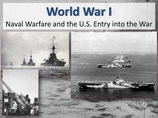 World War I Naval Warfare and the U.S. Entry into the War