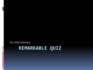 Remarkable Quiz