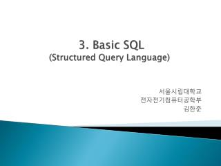 3.  Basic SQL  (Structured Query Language)