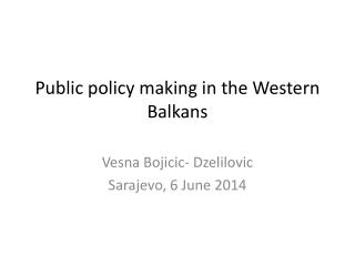 Public policy making in the Western Balkans
