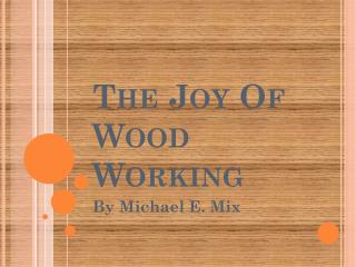 The Joy Of Wood Working