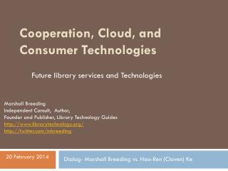 Cooperation, Cloud, and Consumer Technologies