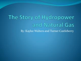 The Story of Hydropower and Natural Gas