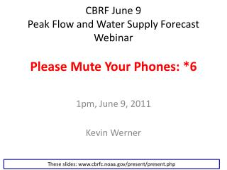 CBRF June 9  Peak Flow and Water Supply Forecast  Webinar Please Mute Your Phones: *6