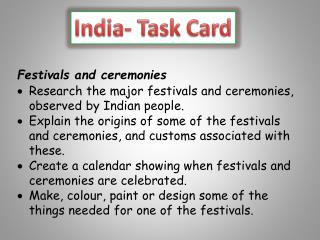 Festivals and ceremonies Research the major festivals and ceremonies, observed by Indian people.
