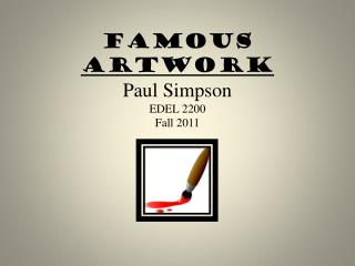 Famous  Artwork Paul Simpson EDEL 2200 Fall 2011