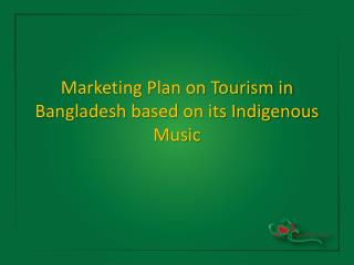 Marketing Plan on Tourism in Bangladesh based on its Indigenous Music