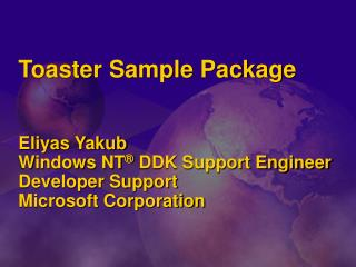 Toaster Sample Package Eliyas Yakub	  Windows NT ®  DDK Support Engineer Developer Support	 Microsoft Corporation