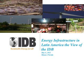 Energy Infrastructure in Latin America the View of the IDB May  6, 2011  Miami, Florida