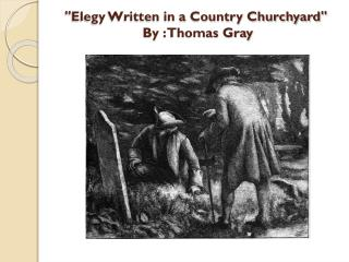 """Elegy Written in a Country Churchyard""  By : Thomas Gray"