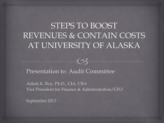 STEPS TO BOOST  REVENUES & CONTAIN COSTS AT UNIVERSITY OF ALASKA