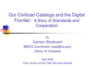 Our Civilized Catalogs and the Digital Frontier:   A Story of Standards and Cooperation
