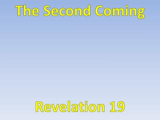 The Second Coming  Revelation 19